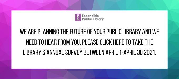 We are planning the future of your public library and we need to hear from you. Please click here to take the library's annual survey between April1-April 30 2021